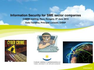 Information Security for SME sector companies CAMIM meeting, Pecs, Hungary, 5 th  June 2013 Esko Vainikka, Principal Le
