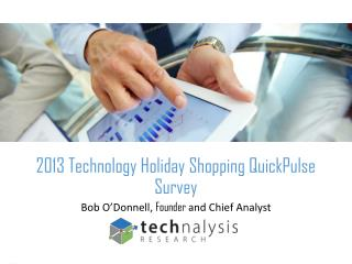 2013 Technology Holiday Shopping QuickPulse Survey