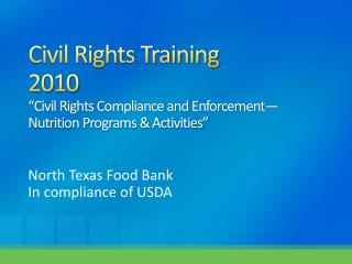 "Civil Rights Training 2010 ""Civil Rights Compliance and Enforcement—Nutrition Programs & Activities"""