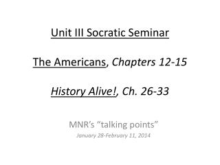 Unit III Socratic Seminar The Americans ,  Chapters 12-15 History Alive! , Ch. 26-33