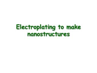 electroplating to make nanostructures