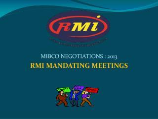 MIBCO NEGOTIATIONS : 2013 RMI MANDATING MEETINGS