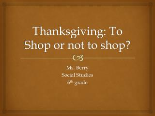 Thanksgiving: To Shop or not to shop?
