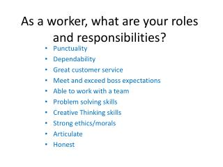 As a worker, what are your roles and responsibilities?
