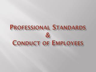 Professional Standards & Conduct of Employees
