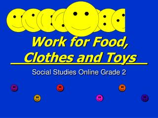 Work for Food, Clothes and Toys