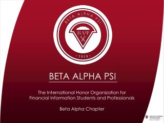The International Honor Organization for  Financial Information Students and Professionals Beta Alpha Chapter