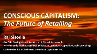 CONSCIOUS CAPITALISM: The Future of Retailing