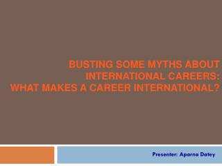 Busting some Myths about international careers:  What  makes a career international?