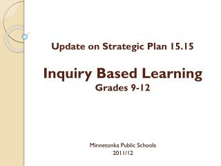 Update on Strategic Plan 15.15  Inquiry  Based  Learning  Grades 9-12