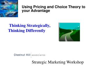 Using Pricing and Choice Theory to  your Advantage