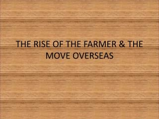 THE RISE OF THE FARMER & THE MOVE OVERSEAS