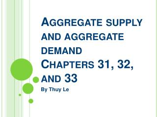 Aggregate supply and  aggregate demand Chapters 31, 32, and 33