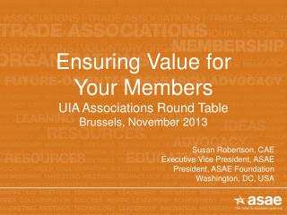 Ensuring  Value for  Your Members UIA Associations Round Table Brussels, November  2013