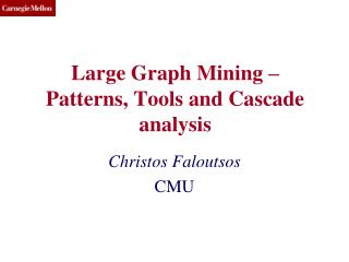 Large Graph Mining – Patterns, Tools and Cascade analysis
