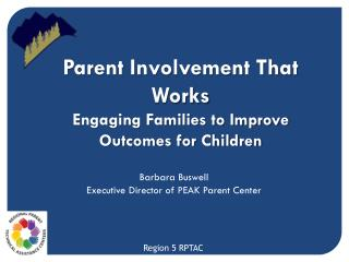 Parent Involvement That  Works Engaging Families to Improve  Outcomes for Children
