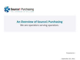 An Overview of Source1 Purchasing We are operators serving operators.