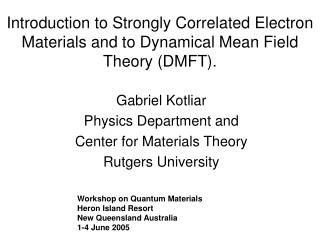 Introduction to Strongly Correlated Electron  Materials and to Dynamical Mean Field Theory (DMFT).