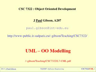 CSC 7322 : Object Oriented Development J  Paul  Gibson, A207 paul.gibson@int-edu.eu http://www-public. it-sudparis.eu /~