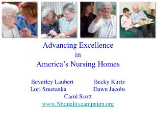 Advancing  Excellence  in America's Nursing  Homes Beverley  Laubert	 	Becky  Kurtz Lori Smetanka		Dawn Jacobs Carol