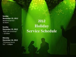 "Sunday November 25, 2012  Weekend Service - 10:30am Sunday December 23, 2012 ""KIDZ Life Christmas"" – 10:30am Monda"