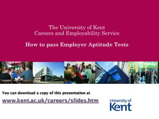 The University of Kent Careers and Employability Service How to pass Employer Aptitude Tests