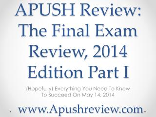 APUSH Review: The Final Exam Review, 2014 Edition Part I