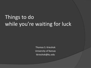 Things to do  while you're waiting for luck