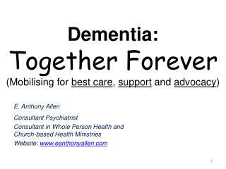 Dementia:  Together Forever (Mobilising for  best care ,  support  and  advocacy )