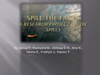 Spill the facts A research project on Oil  spilLs