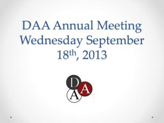 DAA Annual Meeting Wednesday September 18 th , 2013