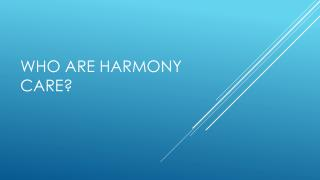 Who Are Harmony Care?