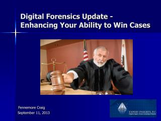 Digital Forensics Update - Enhancing Your Ability to Win Cases