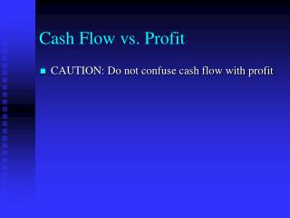Cash Flow vs. Profit