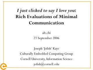 I just clicked to say I love you : Rich Evaluations of Minimal Communication