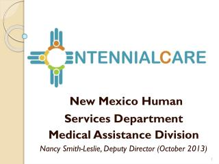 New Mexico Human  Services Department  Medical Assistance Division Nancy Smith-Leslie, Deputy Director (October 2013)