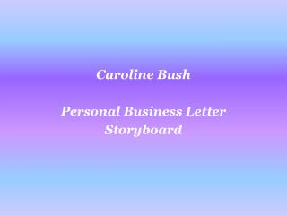 Caroline  Bush Personal Business Letter  Storyboard