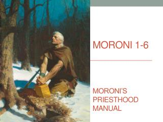 Moroni  1-6 Moroni's Priesthood  Manual