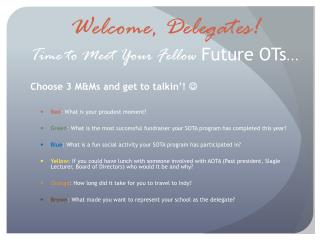 Welcome, Delegates! Time to Meet Your Fellow  Future OTs …