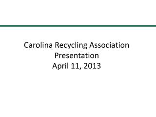 Carolina Recycling Association Presentation  April 11, 2013