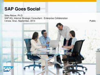 SAP Goes Social Silke Retzer, Ph.D. SAP AG, Internal Strategic Consultant - Enterprise Collaboration I-know, Graz, Sept