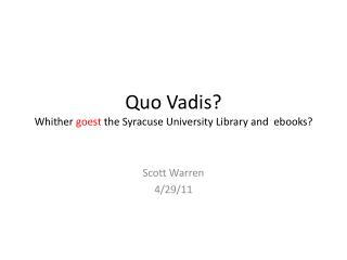 Quo Vadis? Whither  goest  the Syracuse University Library and  ebooks?