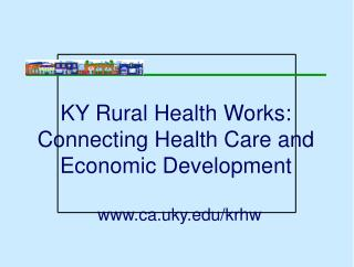 ky rural health works: connecting health care and economic ...