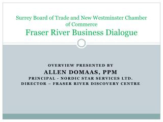 Surrey Board of Trade and New Westminster Chamber of Commerce Fraser River Business Dialogue