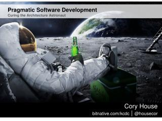 Pragmatic Software  Development Curing the Architecture Astronaut