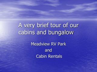 A very brief tour of our  cabins and bungalow