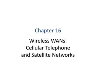 Chapter 16 Wireless WANs:  Cellular Telephone and Satellite Networks