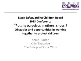 Annie Hudson Chief Executive The College of Social Work