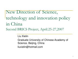New Direction of Science, technology and innovation policy in China Second BRICS Project, April.25-27,2007