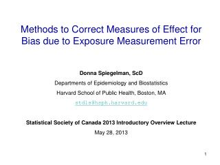 Methods  to Correct Measures of Effect for Bias  due  to Exposure Measurement  Error Donna  Spiegelman, ScD Departments